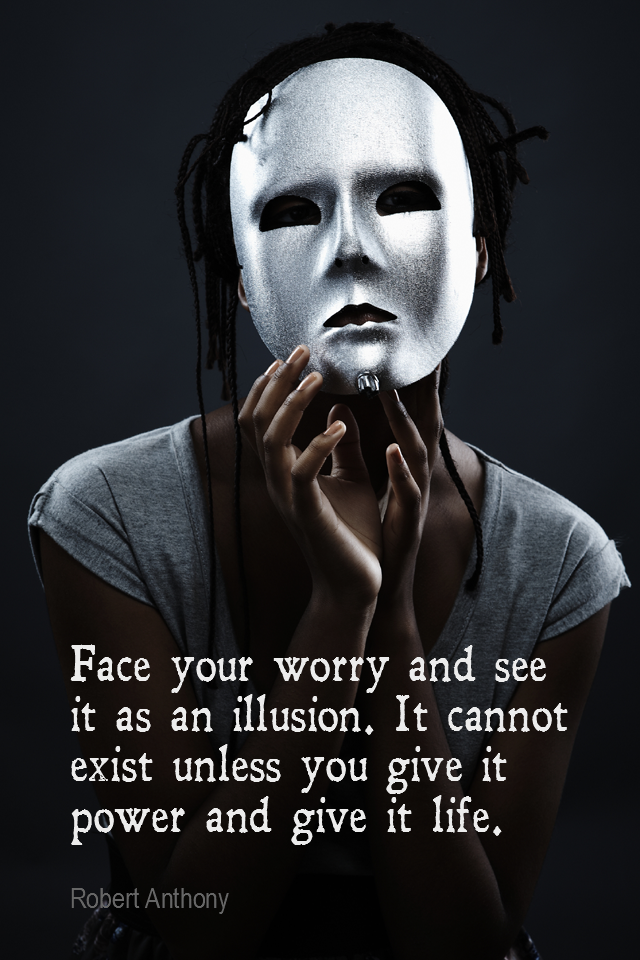 visual quote - image quotation for FEARLESS - Face your worry and see it as an illusion. It cannot exist unless you give it power and give it life. - Robert Anthony