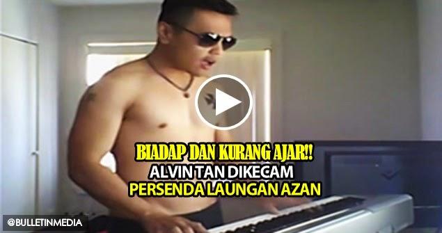 Video: Biadap Dan Kurang Ajar!!.. Alvin Tan dikecam persenda laungan azan
