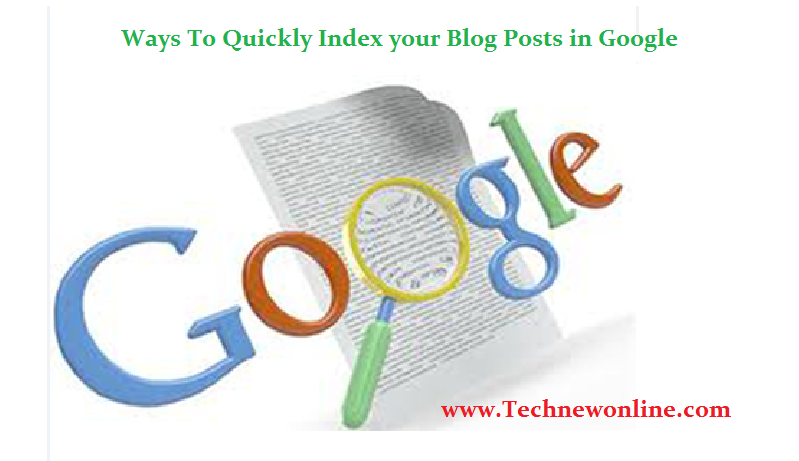 Ways To Quickly Index Your Blog Posts In Google