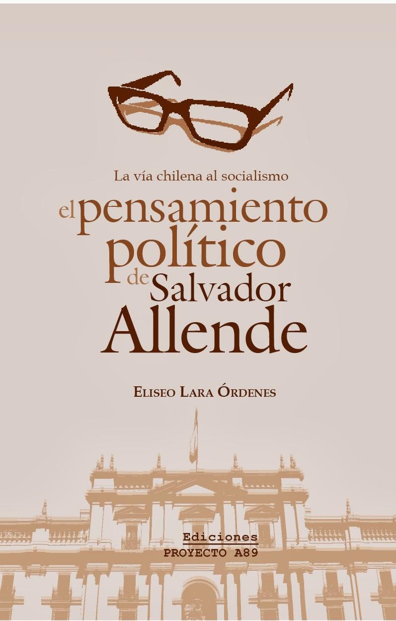 La vía chilena al socialismo. El pensamiento político de Salvador Allende
