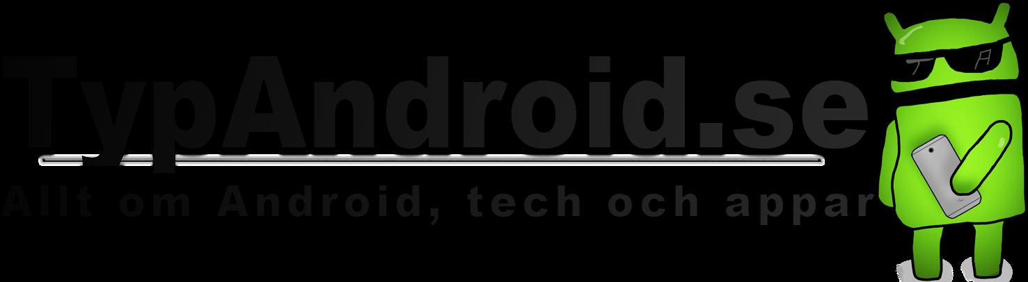 Typ Android | Allt om Android, tech och appar!