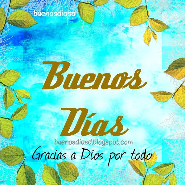 Frases en tarjetas de buenos días para mi muro, feliz mañana, inicio del día con buenos pensamientos, mensajes cristianos para amigos,  imágenes bonitas de buen día.