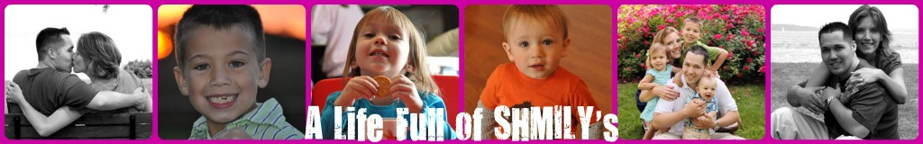 A Life Full of SHMILY's!!!