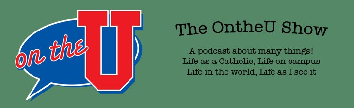 On the U - College Catholic Podcast