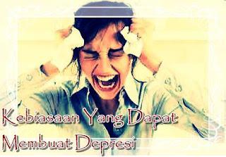 Kebiasaan Yang Dapat Membuat Depresi