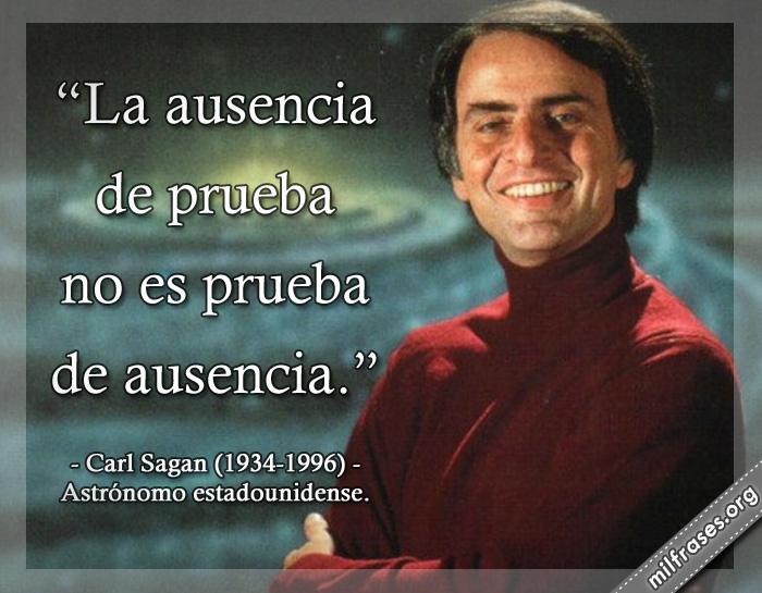 La ausencia de prueba no es prueba de ausencia. frases de Carl Sagan (1934-1996) Astrónomo estadounidense.