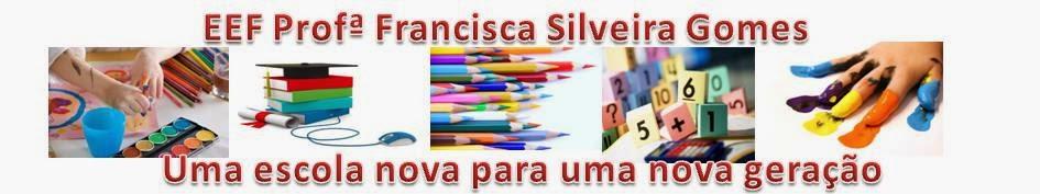 E.E.F PROFESSORA FRANCISCA SILVEIRA GOMES