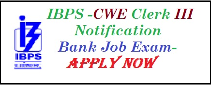 IBPS Clerk CWE III Announced- Common Written Exam For Bank Clerk Job- Apply Now For IBPS Clerk Recruitment Exam