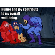 Humor and joy contribute to my overall well-being.