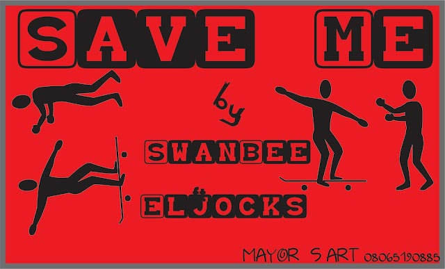 SAVE ME:SWANBEE ft ElJocks
