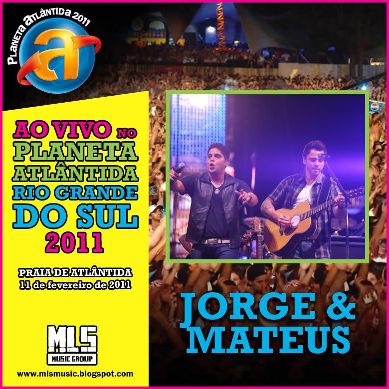 Jorge & Mateus   Planeta Atlântida 2011