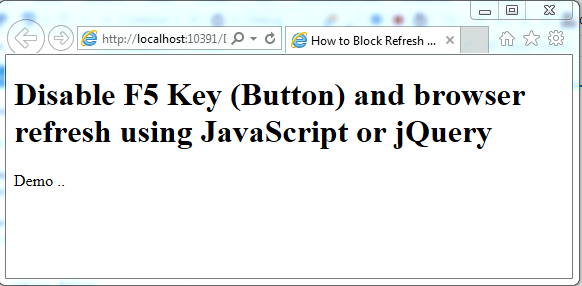 disable f5 key using jquery,javascript f5 refresh event,javascript prevent page refresh on submit,javascript disable meta refresh,disable browser refresh button using javascript,how to disable refresh button of browser using jquery