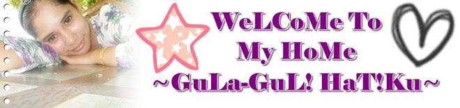 ~GuLa-GuL! HaT!Ku~