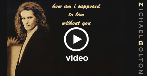 Michael Bolton - How Am I Suppozed To Live With Out You - Official Video Clip