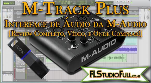 M-Track Plus - Interface de Áudio da M-Audio [Review Completo, Vídeo, e Onde Comprar!]
