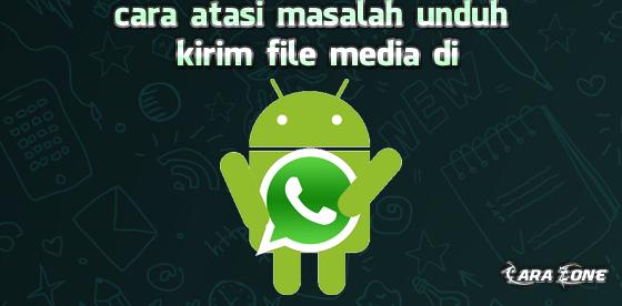 Cara Atasi Masalah Unduh | Kirim file media di WhatsApp