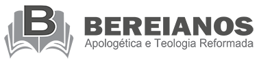 Bereianos | Apologética e Teologia Reformada