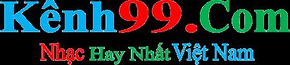Nhạc Kênh 99 Hay Nhất Việt Nam