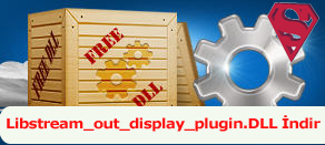 Libstream_out_display_plugin.dll Hatası çözümü.