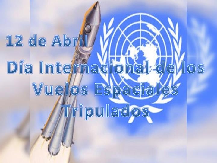 12 de abril - Día Internacional de los Vuelos Espaciales Tripulados