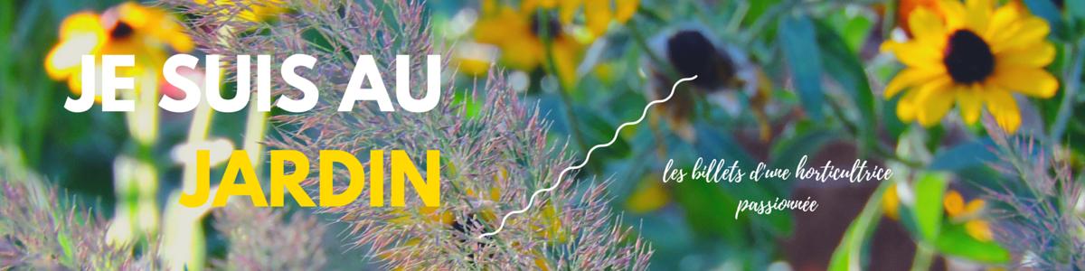 Je suis au jardin /// les billets d'une horticultrice passionnée