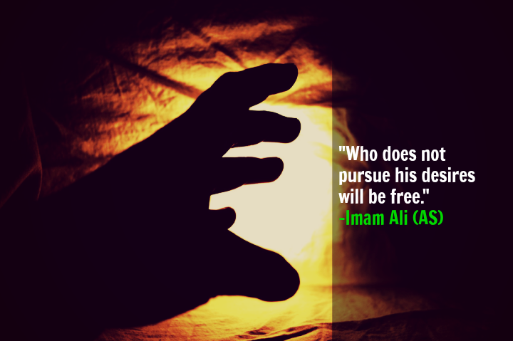 Who does not pursue his desires will be free.