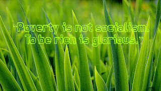 """Poverty is not socialism. To be rich is glorious."""