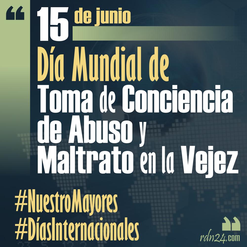 15 de junio – Día Mundial de Toma de Conciencia de Abuso y Maltrato en la Vejez #DíasInternacionales