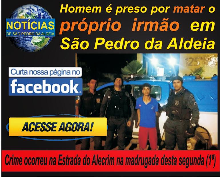 AÇÕES POLICIAIS - Homem é preso por matar o próprio irmão em São Pedro da Aldeia