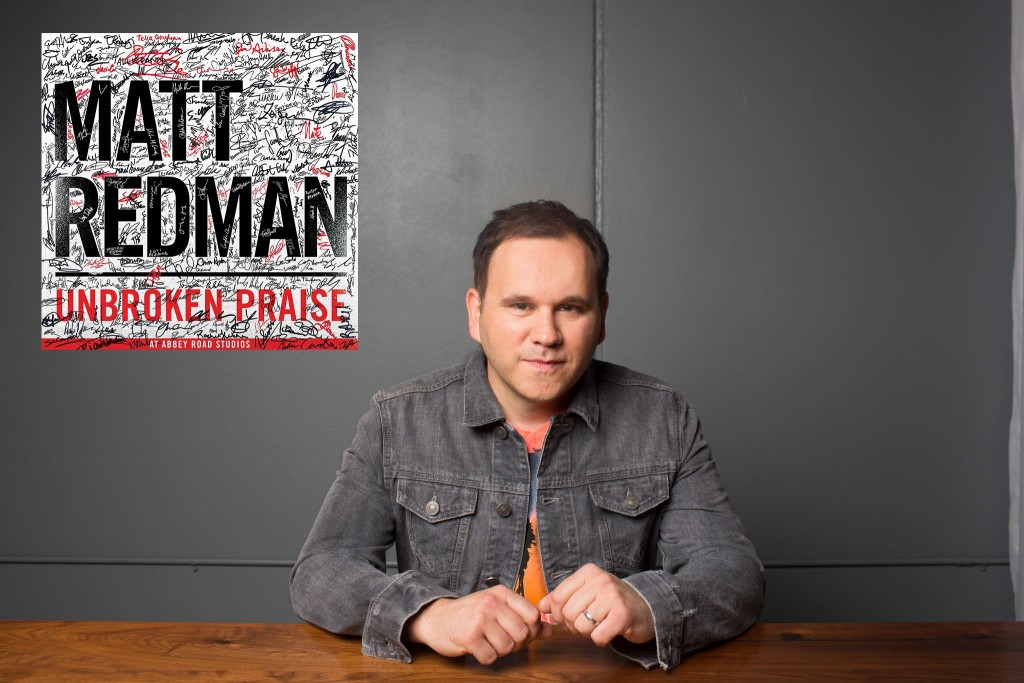 Matt Redman - Unbroken Praise 2015 Biography and history