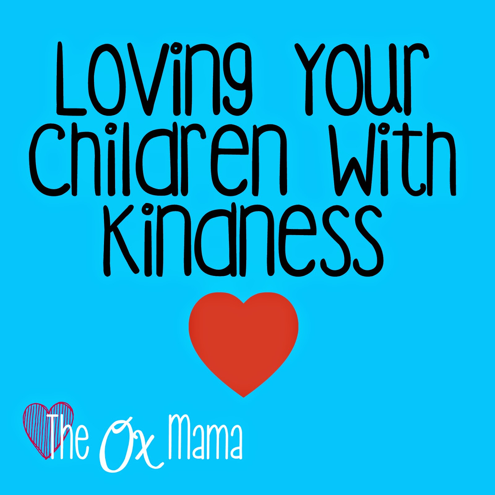 Loving your children with kindness even when they misbehave
