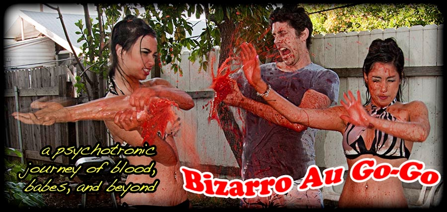 Bizarro Au Go-Go: Blood, Babes, and Beyond