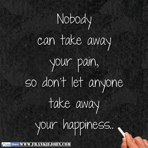 Don't Let Anyone Take Away Your Happiness Quotes