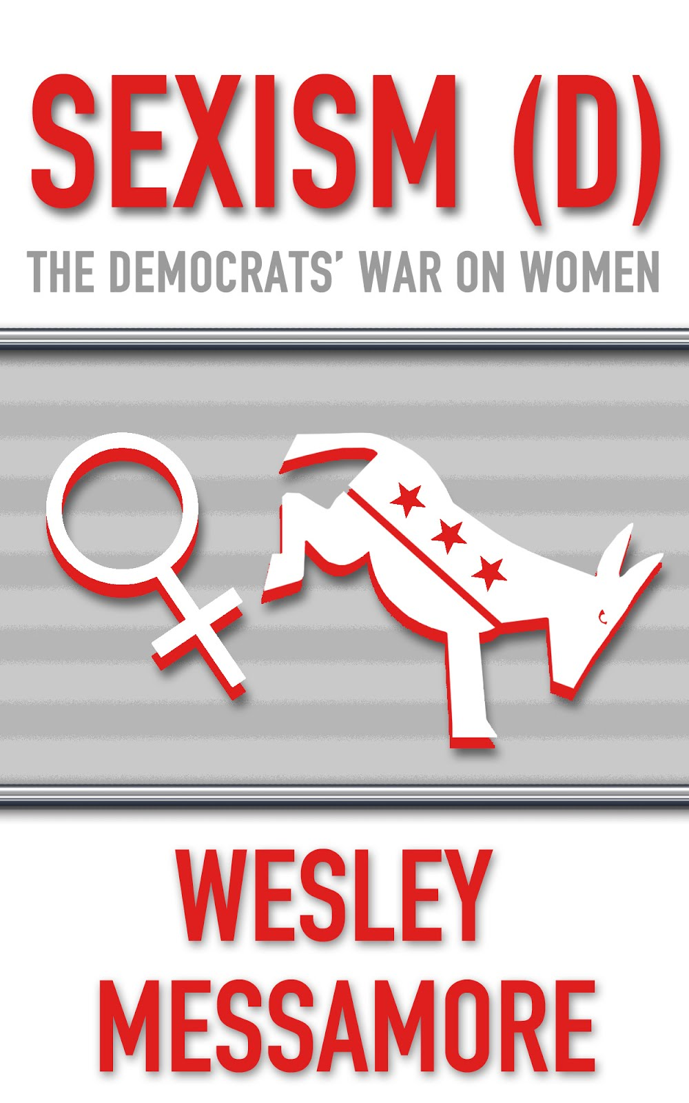 SEXISM (D): The Democrats' War on Women