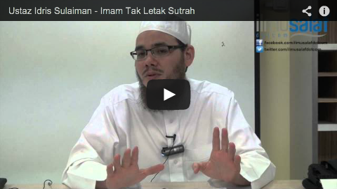 Ustaz Idris Sulaiman – Imam Tak Letak Sutrah