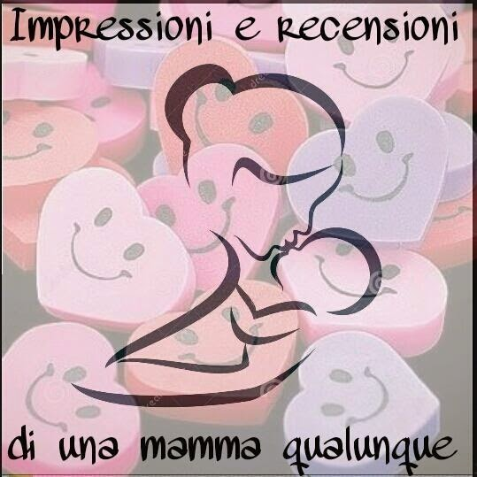 Impressioni e recensioni di una mamma qualunque