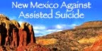 New Mexico Against Assisted Suicide!