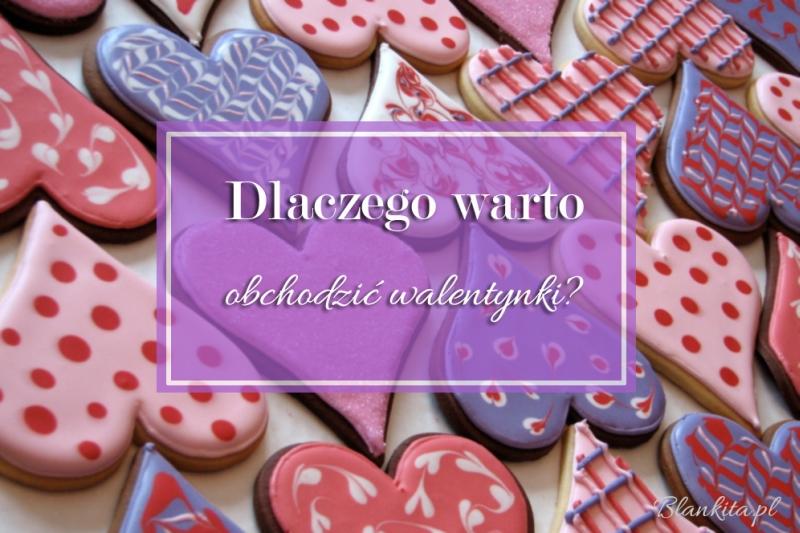 dlaczego obchodzić walentynki, 5 powodów, warto, dlaczego warto, valentines, dzień zakochanych, 14 luty,