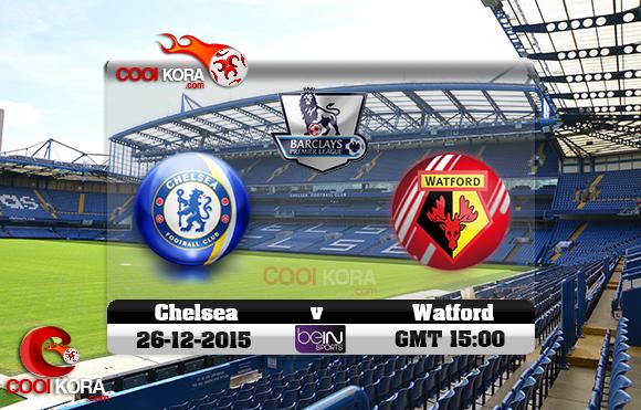 مشاهدة مباراة تشيلسي وواتفورد اليوم 26-12-2015 في الدوري الانجليزي