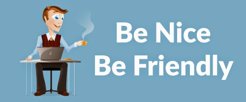 Be Nice and friendly