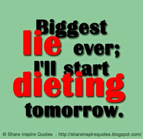 Biggest Lie Ever; Iu0027ll Start Dieting Tomorrow.