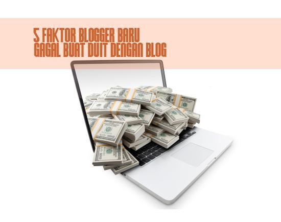 5 faktor penting blogger baru blogspot gagal buat duit dengan blog