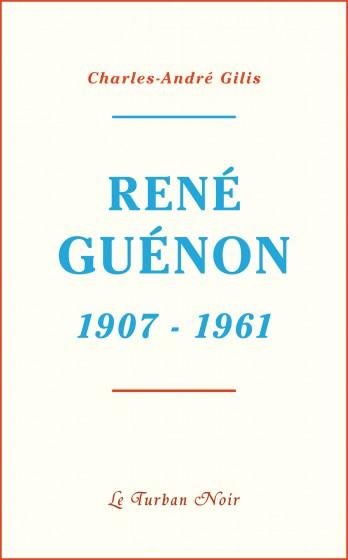 Jeff Kerssemakers - Compte rendu - Charles-André Gilis, René Guénon 1907-1961 . Editions Le Turban