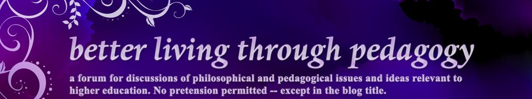better living through pedagogy
