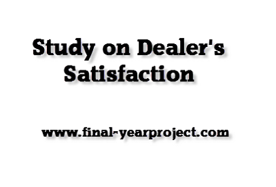 Study on Dealer's Satisfaction