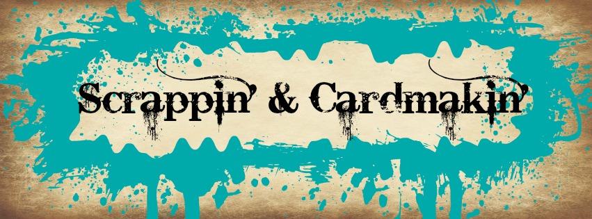 Scrappin' & Cardmakin'