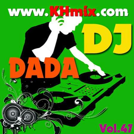 DJ DADA Remix Vol 47 | Khmer Mix 2014