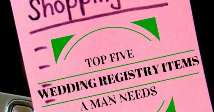 top 5 wedding registry items a man needs a bride on a budget