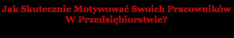 Motywacja / Motywowanie Pracowników W Przedsiębiorstwie - Jasiński