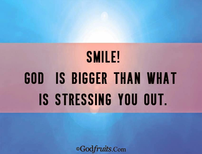 Smile God Is Bigger Than What Is Stressing You Out Quotes